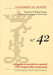 Cuadernos de Aragón, 42. La confitería-pastelería en general y las desaparecidas zaragozanas